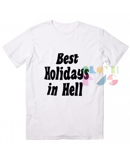 Best Holidays In Hell Quotes T-shirts