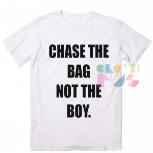 Chase The Bag Not The Boy Quote T-Shirts