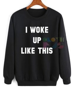 I Woke Up Like This Sweatshirt – Adult Unisex Size S-3XL