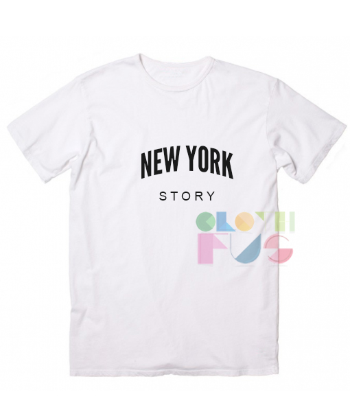 New York Story Custom T Shirt Design Ideas – Adult Unisex Size S-3XL