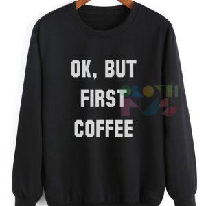Ok But First Coffee Sweatshirt – Adult Unisex Size S-3XL