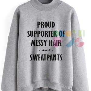 Proud Supporter Of Messy Hair And Sweatpants Sweatshirt