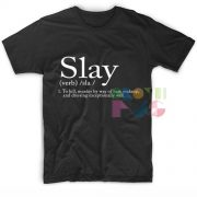 Slay Definition Quotes T-shirts