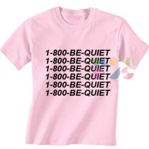 1-800-BE-QUIET T-SHIRT
