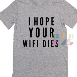 Funny Tee Shirts I Hope Your Wifi Dies