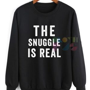 The Snuggle Is Real Funny Sweatshirt