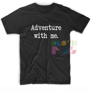 Adventure With Me Shirt