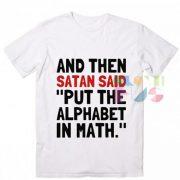 Algebra And Then Satan Said T shirts