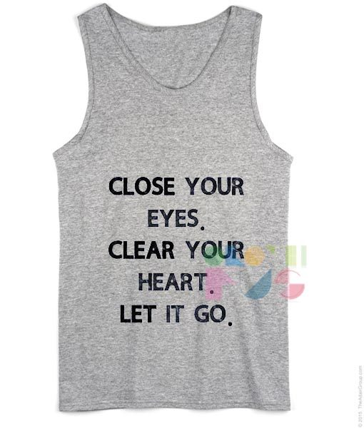 Close Your Eyes Clear Your Heart Let It Go Tank top