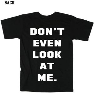Don't Even Look At Me Tshirts
