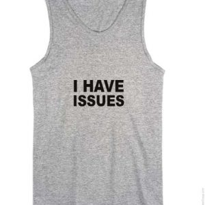 I Have Issues Tank top