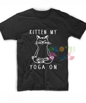 Kitten My Yoga On T shirts