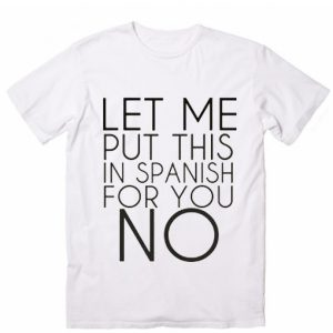 Let Me Put This in Spanish for You No T-shirts