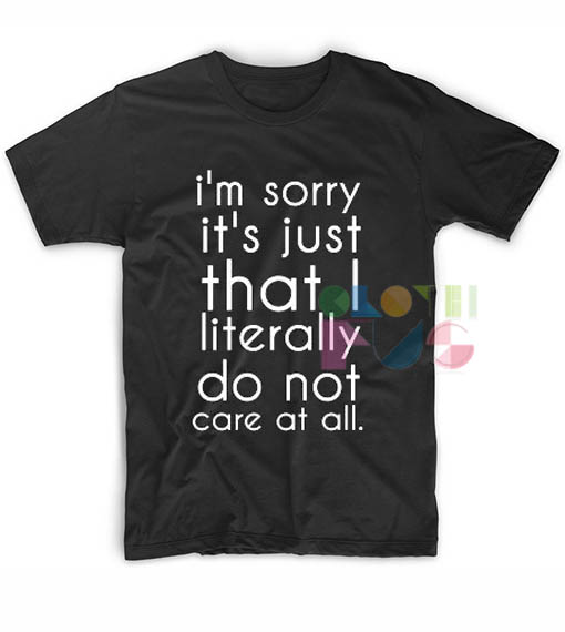 Literally Do Not Care T shirts