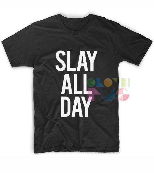 Slay All Day Custom T Shirts No Minimum
