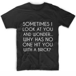 Sometimes I Look At You And Wonder T-shirts