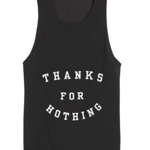 Thanks For Hothing Tank top