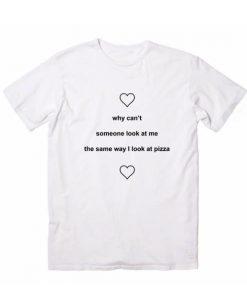 The Same Way I Look At Pizza Tshirts