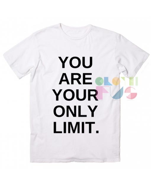 You Are Your Only Limit T shirts