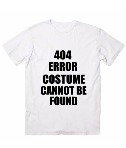 404 Error Costume Cannot Be Found Tshirts