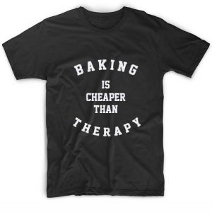 Baking Is Cheaper Than Therapy T Shirts