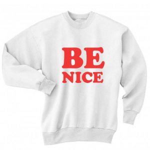 Be Nice Sweatshirt