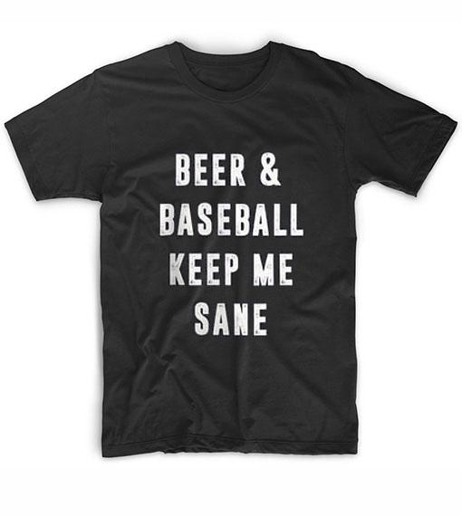 Beer and baseball keep me sane t shirts custom t shirts no for Custom baseball shirts no minimum