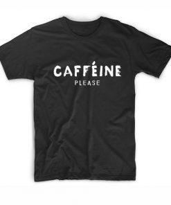 Caffeine Please Tshirts