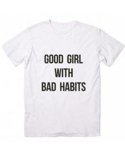 Good Girl With Bad Habits Tshirts
