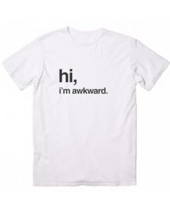 Hi I'm Awkward Tshirts