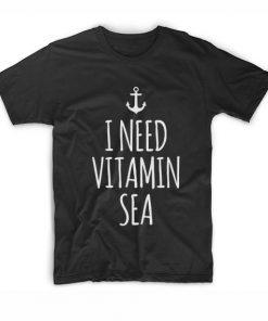 I Need Vitamin Sea Tshirts