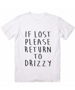 If Lost Please Return To Drizzy T shirts