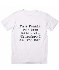 I'm A Female Therefore I am Iron Man T shirts