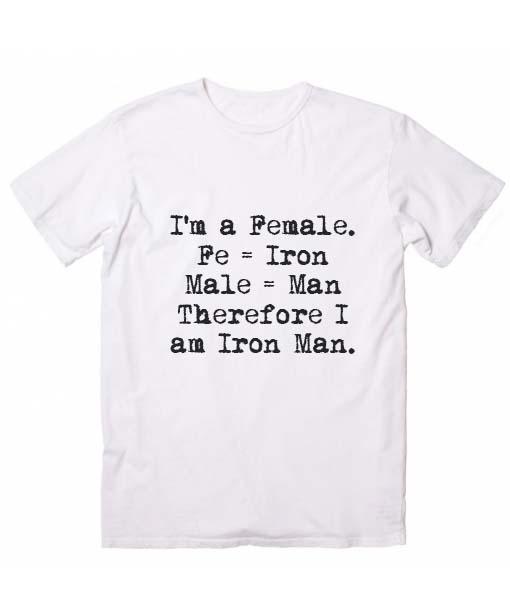 8f439860 I'm A Female Therefore I am Iron Man T shirts Custom T Shirts