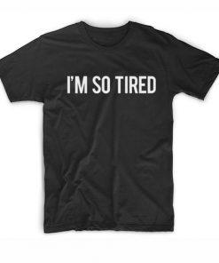 I'm So Tired Tshirts