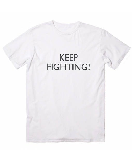 Keep Fighting Tshirts