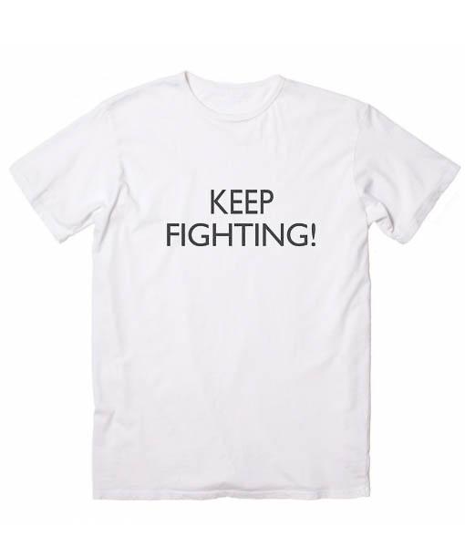 Keep Fighting Tshirts
