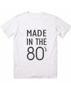 Made In The 80s Tshirts