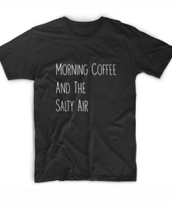 Morning Coffee And The Salty Air Tshirts