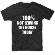 Not Leaving The House Today Tshirts