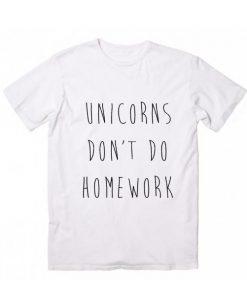 Unicorns Don't Do Homework Tshirts