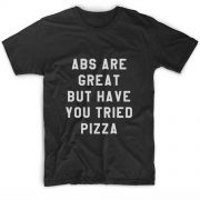 Abs Are Great But Have You Tried Pizza Customized Shirts