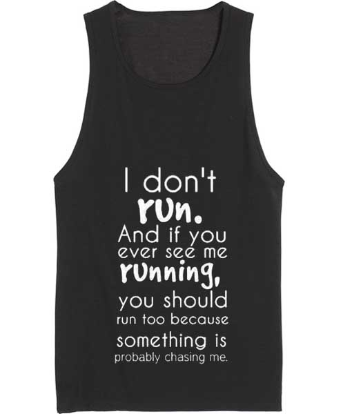 And If You Ever See Me Running Tank top