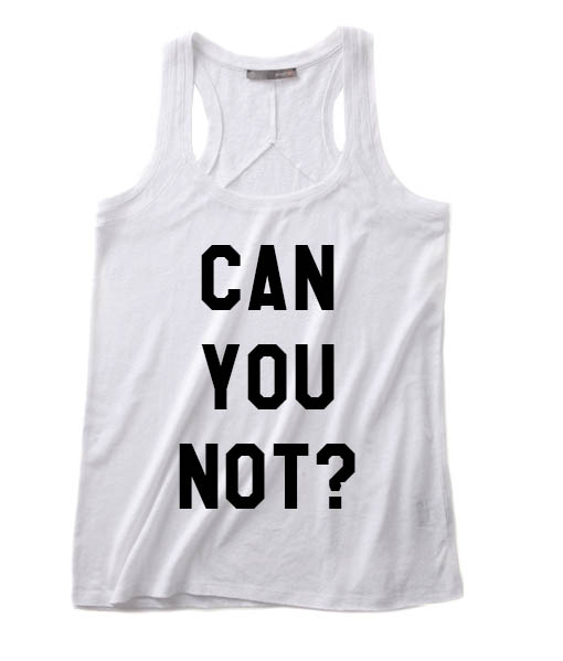Can You Not Funny Quote Tank top