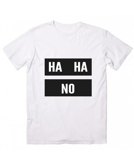 Ha ha no funny quote tshirts custom t shirts no minimum for Custom t shirts under 10