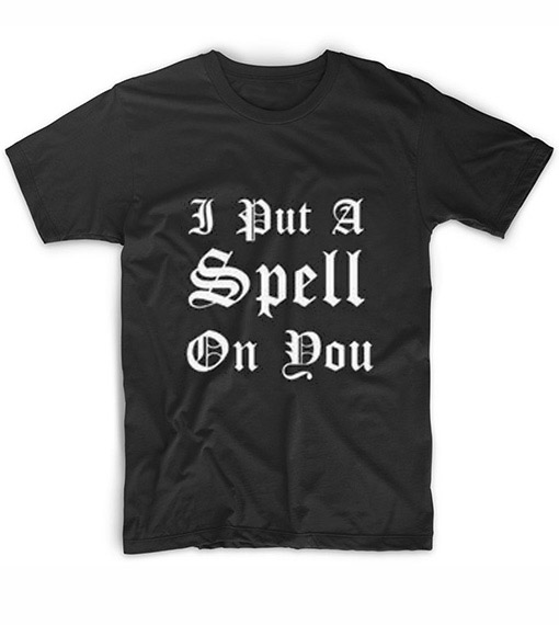 I Put A Spell On You Customized Shirts