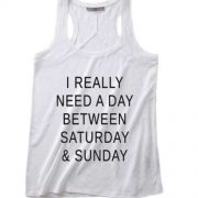 I Really Need A Day Between Saturday & Sunday Tank top