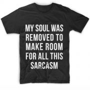 My Soul Was Removed to Make Room for All This Sarcasm Customized Shirts