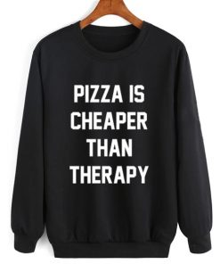 Pizza Is Cheaper Than Therapy Sweater