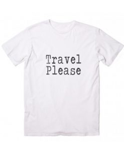 Travel Please Funny Quote Tshirts